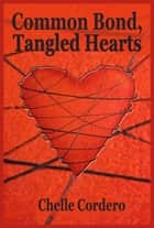 Common Bond, Tangled Hearts ebook by Chelle Cordero