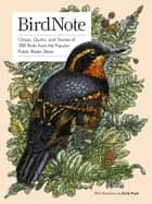 BirdNote - Chirps, Quirks, and Stories of 100 Birds from the Popular Public Radio Show ebook by BirdNote, Ellen Blackstone, Emily Poole