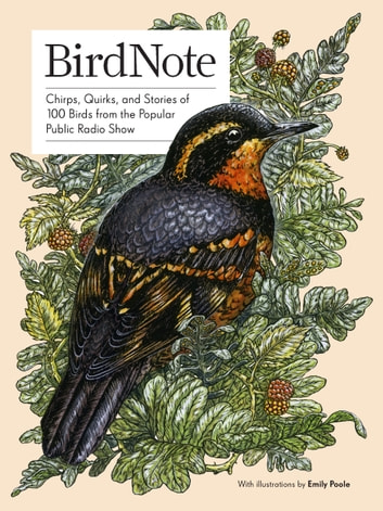 BirdNote - Chirps, Quirks, and Stories of 100 Birds from the Popular Public Radio Show ebook by BirdNote