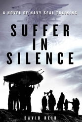 Suffer in Silence - A Novel of Navy SEAL Training ebook by David Reid