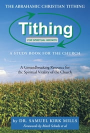 The Abrahamic Christian Tithing: a Study Book for the Church - Tithing for Spiritual Growth eBook by Dr. Samuel Kirk Mills