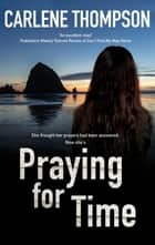 Praying for Time ebook by Carlene Thompson