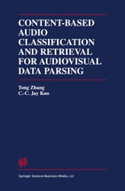 Content-Based Audio Classification and Retrieval for Audiovisual Data Parsing ebook by Tong Zhang,C.C. Jay Kuo
