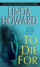 To Die For ebook by Linda Howard