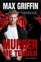 Murder Me Tender ebook by Max Griffin