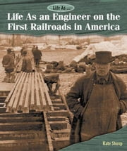Life As an Engineer on the First Railroads in America ebook by Shoup, Kate