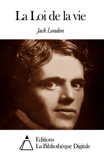 La Loi de la vie ebook by Jack London