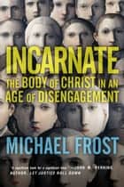 Incarnate ebook by Michael Frost