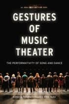Gestures of Music Theater ebook by Dominic Symonds,Millie Taylor