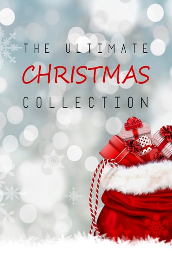 The Ultimate Christmas Collection: 150+ authors & 400+ Christmas Novels, Stories, Poems, Carols & Legends ebook by George Ade,Louisa May Alcott,Raymond Macdonald Alden,Cecil Frances Alexander,James Allen,Hans Christian Andersen,Alfred Austin,Mary Austin,Ralph Henry Barbour,L. Frank Baum,William Cox Bennett,William Blake,Edmund Bolton,Anne Brontë,Elbridge Brooks,Heywood Broun,Frances Browne,Elizabeth Barrett Browning,Oliver Bell Bunce,Robert Burns,Ellis Parker Butler,William Wilfred Campbell,William Canton,Willa Cather,Thomas Chatterton,Anton Chekhov,G. K. Chesterton,John Clare,Samuel Taylor Coleridge,Eliza Cook,Susan Coolidge,François Coppée,Richard Crashaw,F. Marion Crawford,Mary Stewart Cutting,Victor James Daley,Aubrey De Vere,Margaret Deland,Emily Dickinson,Charles Dickens,Mary Mapes Dodge,Alfred Domett,John Donne,Fyodor Dostoyevsky,Arthur Conan Doyle,William Drummond,Henry Van Dyke,Juliana Horatia Ewing,Anne P. L. Field,Eugene Field,Mary E. Wilkins Freeman,Richard Watson Gilder,Washington Gladden,Johann Wolfgang von Goethe,Nikolai Gogol,The Brothers Grimm,Kenneth Grahame,Elizabeth Harrison,Thomas Hardy,Bret Harte,Frances Ridley Havergal,Nathaniel Hawthorne,Reginald Heber,Felicia Hemans,George Herbert,O. Henry,Oliver Herford,Robert Herrick,E. T. A. Hoffmann,Florence Holbrook,Thomas Hood,William Dean Howells,Ben Jonson,Washington Irving,John Keble,James Joyce,Rudyard Kipling,Selma Lagerlöf,Winifred Kirkland,Andrew Lang,Stephen Leacock,James Weber Linn,Henry Wadsworth Longfellow,H. P. Lovecraft,James Russell Lowell,George MacDonald,Charles Mackay,William Topaz McGonagall,Alice Duer Miller,Emily Huntington Miller,Olive Thorne Miller,John Milton,S. Weir Mitchell,Lucy Maud Montgomery,Clement C. Moore,William Morris,Mary Noailles Murfree,Robert Fuller Murray,John Mason Neale,Thomas Nelson Page,Elia W. Peattie,Marjorie Pickthall,Beatrix Potter,Katharine Pyle,Arthur Quiller-Couch,James Whitcomb Riley,Mary Darby Robinson,Edward Payson Roe,Christina Rossetti,Damon Runyon,Saki,Walter Scott,Edmund Hamilton Sears,William Shakespeare,Nora Archibald Smith,Robert Southwell,Robert Louis Stevenson,Frank Stockton,Harriet Beecher Stowe,Algernon Charles Swinburne,John Addington Symonds,John Banister Tabb,Booth Tarkington,Nahum Tate,Sara Teasdale,Lord Alfred Tennyson,William Makepeace Thackeray,Edward Thring,Henry Timrod,Leo Tolstoy,Anthony Trollope,Thomas Tusser,Mark Twain,Katharine Tynan,Henry Vaughan,Isaac Watts,Charles Wesley,Anne Hollingsworth Wharton,Lucy Wheelock,John G. Whittier,Kate Douglas Wiggin,Ella Wheeler Wilcox,Oscar Wilde,John Strange Winter,George Wither,William Wordsworth,William Butler Yeats,Jane Austen,Lewis Carroll,George Orwell,Agatha Christie,F. Scott Fitzgerald,H.P. Lovecraft,Virginia Woolf,Edgar Allan Poe