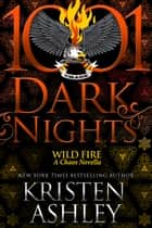 Wild Fire: A Chaos Novella ebook by Kristen Ashley