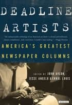 Deadline Artists: America's Greatest Newspaper Columns ebook by John P. Avlon,Jesse Angelo,Errol Louis