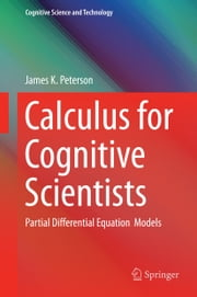 Calculus for Cognitive Scientists - Partial Differential Equation Models ebook by James K. Peterson
