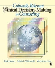 Culturally Relevant Ethical Decision-Making in Counseling ebook by Rick A. Houser,Felicia L. Wilczenski,Dr. MaryAnna Ham