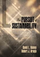 The Pursuit of Sustainability ebook by David L. Rainey,Robert J. Araujo