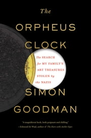 The Orpheus Clock - The Search for My Family's Art Treasures Stolen by the Nazis ebook by Simon Goodman