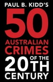 Paul B. Kidd's 50 Australian Crimes of the 20th Century: Beyond Horror, the Perpetrators are Evil Beyond Belief