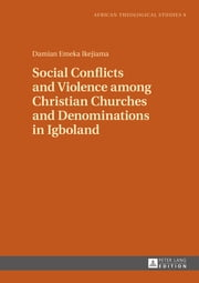 Social Conflicts and Violence among Christian Churches and Denominations in Igboland ebook by Damian Emeka Ikejiama