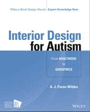 Interior Design for Autism from Adulthood to Geriatrics ebook by A. J. Paron-Wildes