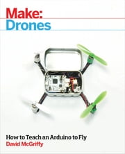Make: Drones - Teach an Arduino to Fly ekitaplar by David McGriffy