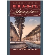 Brazil Imagined - 1500 to the Present ebook by Darlene J. Sadlier