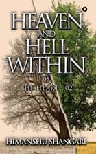 Heaven and Hell Within - 05 - The Heart - 02 ebook by Himanshu Shangari