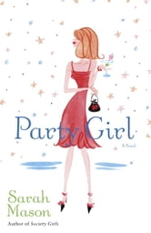 Party Girl - A Novel ebook by Sarah Mason