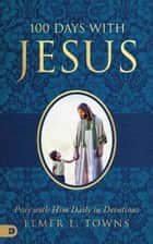 100 Days with Jesus - Pray with Him Daily in Devotions ebook by