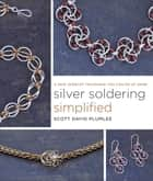 Silver Soldering Simplified - A New Jewelry Technique You Can Do at Home ebook by Scott David Plumlee