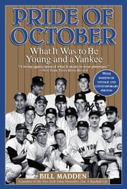 Pride of October - What It Was to Be Young and a Yankee ebook by Bill Madden