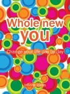 Whole new you ebook by Infinite Ideas