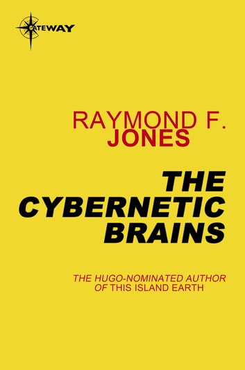 The Cybernetic Brains ebook by Raymond F. Jones