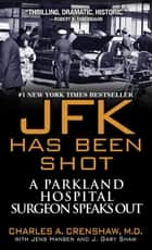 JFK Has Been Shot - A Parkland Hospital Surgeon Speaks Out ebook by Jens Hansen, J. Gary Shaw, Charles A. Crenshaw,...