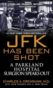 JFK Has Been Shot ebook by Charles A. Crenshaw, M.D.,Jens Hansen,J. Gary Shaw