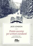 Pronto soccorso per scrittori esordienti ebook by Jack London