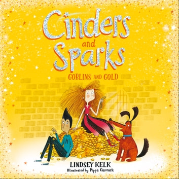 Cinders and Sparks: Goblins and Gold (Cinders and Sparks, Book 3) audiobook by Lindsey Kelk