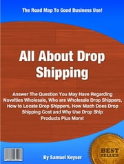 All About Drop Shipping ebook by Samuel Keyser