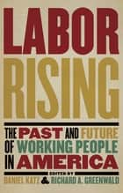 Labor Rising ebook by Richard Greenwald,Daniel Katz