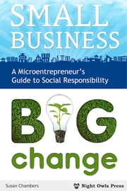 Small Business, Big Change - A Microentrepreneur's Guide to Social Responsibility ebook by Susan Chambers