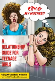 OMG My Mother!: A Relationship Guide for Teenage Girls ebook by Greg Noland
