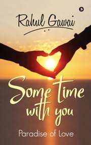 Some Time with You - Paradise of Love ebook by Rahul Gawai