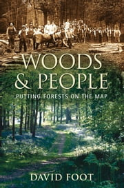 Woods & People - Putting Forests on the Map ebook by David Foot