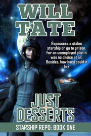 Just Desserts - Starship Repo: Book One ebook by Will Tate