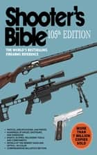 Shooter's Bible, 105th Edition - The World's Bestselling Firearms Reference ebook by Jay Cassell