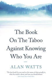 The Book on the Taboo Against Knowing Who You Are - On the Taboo Against Knowing Who You Are ebook by Alan Watts
