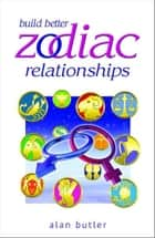 Build Better Zodiac Relationships ebook by