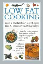 Low Fat Cooking - Enjoy a Healthier lifestyle with More Than 30 Deliciously Satisfying Recipes ebook by Valerie Ferguson