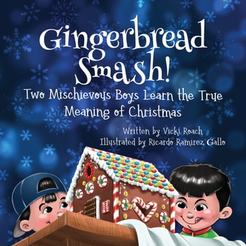 Gingerbread Smash! - Two Mischievous Boys Learn the True Meaning of Christmas ebook by Vicki Roach