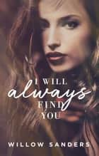 I Will Always Find You - Jefe Cartel ebook by Willow Sanders