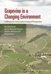 Grapevine in a Changing Environment - A Molecular and Ecophysiological Perspective ebook by Maria Manuela Chaves,Hipolito Medrano Gil,Serge Delrot,Hernâni  Gerós
